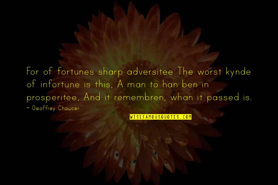Remembren Quotes By Geoffrey Chaucer: For of fortunes sharp adversitee The worst kynde