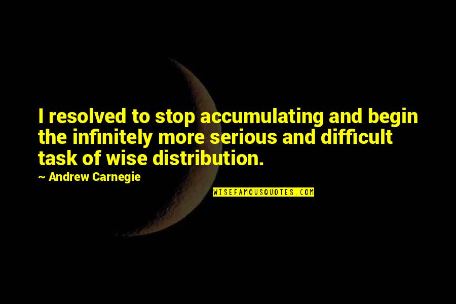 Remiel Quotes By Andrew Carnegie: I resolved to stop accumulating and begin the