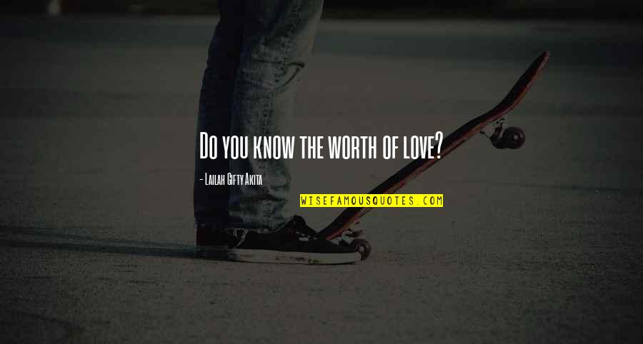 Remiel Quotes By Lailah Gifty Akita: Do you know the worth of love?