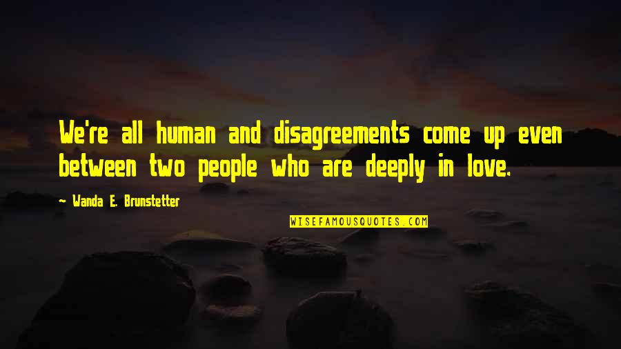 Remiel Quotes By Wanda E. Brunstetter: We're all human and disagreements come up even
