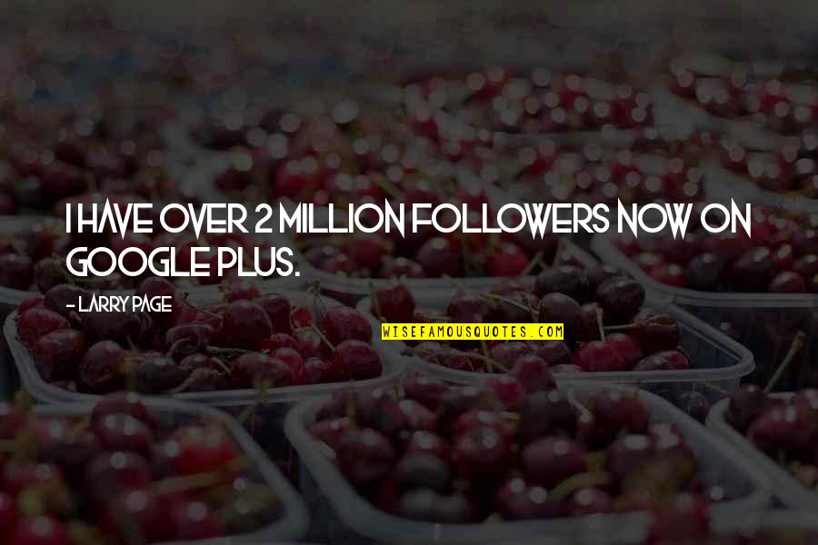 Reminiscence Of Past Quotes By Larry Page: I have over 2 million followers now on