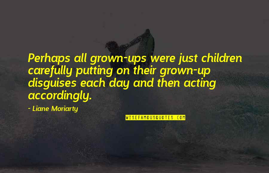 Reminiscence Of Past Quotes By Liane Moriarty: Perhaps all grown-ups were just children carefully putting
