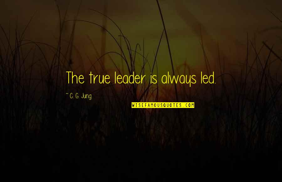 Reminising Quotes By C. G. Jung: The true leader is always led.
