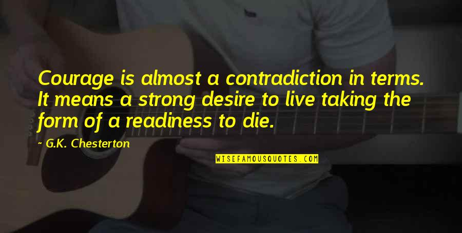 Reminising Quotes By G.K. Chesterton: Courage is almost a contradiction in terms. It