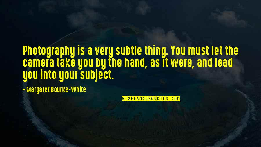 Reminising Quotes By Margaret Bourke-White: Photography is a very subtle thing. You must
