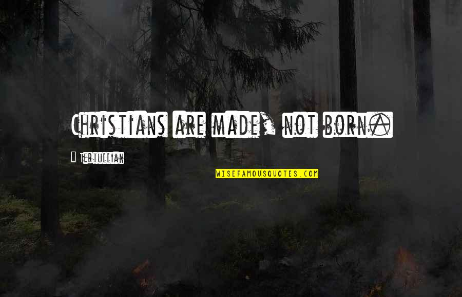 Reminising Quotes By Tertullian: Christians are made, not born.