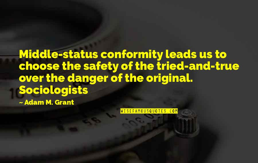 Remixes Quotes By Adam M. Grant: Middle-status conformity leads us to choose the safety