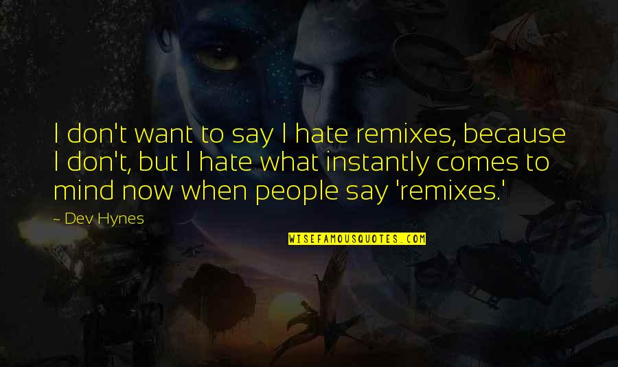 Remixes Quotes By Dev Hynes: I don't want to say I hate remixes,