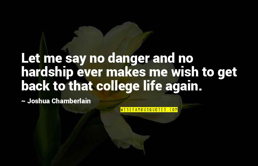 Remoer Quotes By Joshua Chamberlain: Let me say no danger and no hardship