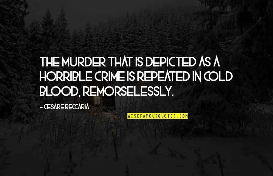Remorselessly Quotes By Cesare Beccaria: The murder that is depicted as a horrible