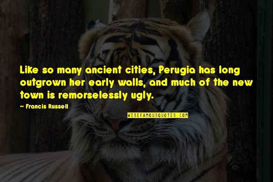Remorselessly Quotes By Francis Russell: Like so many ancient cities, Perugia has long