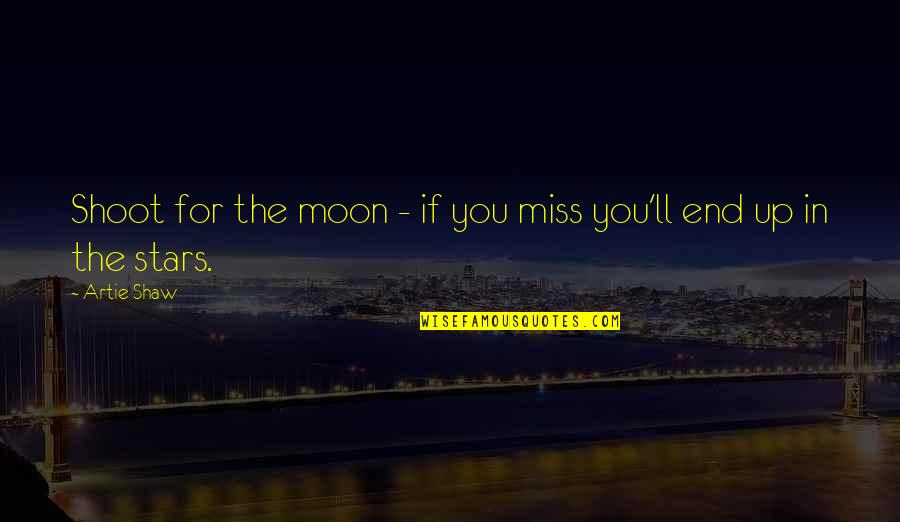 Remplacement Magic Quotes By Artie Shaw: Shoot for the moon - if you miss