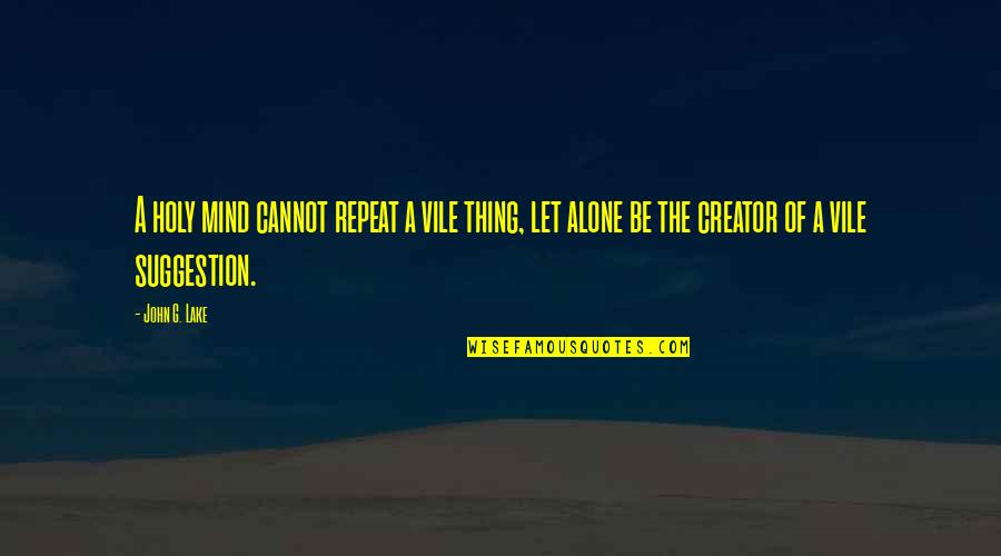 Ren Salvador Quotes By John G. Lake: A holy mind cannot repeat a vile thing,