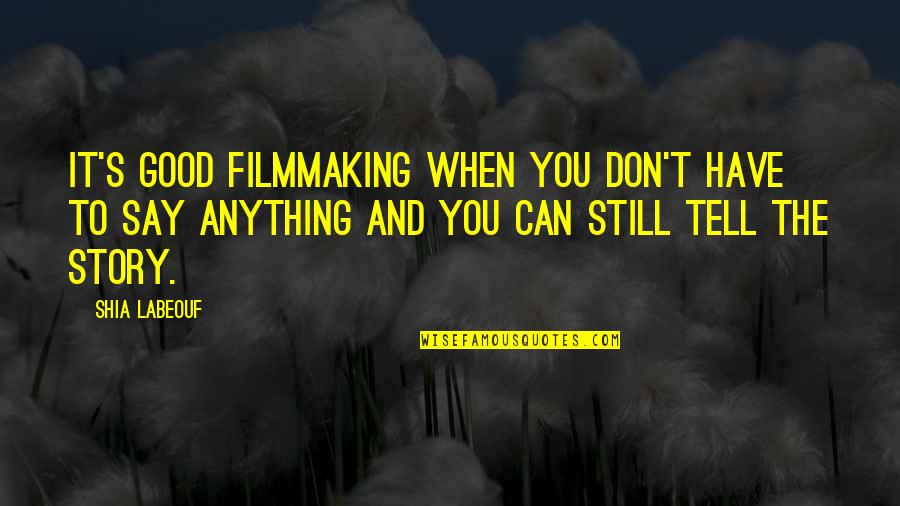 Ren Salvador Quotes By Shia Labeouf: It's good filmmaking when you don't have to