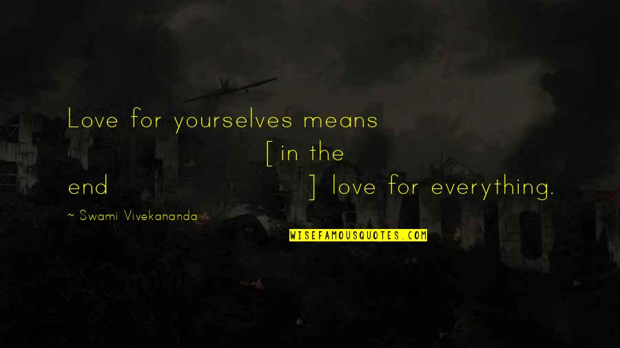 Ren Salvador Quotes By Swami Vivekananda: Love for yourselves means [in the end] love