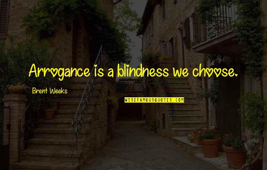 Renaud's Quotes By Brent Weeks: Arrogance is a blindness we choose.