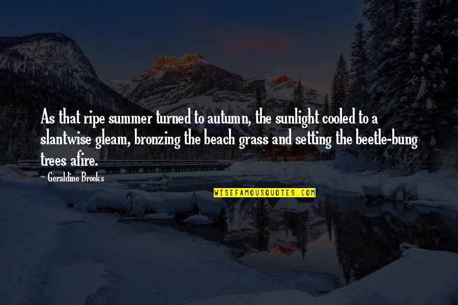 Renaud's Quotes By Geraldine Brooks: As that ripe summer turned to autumn, the