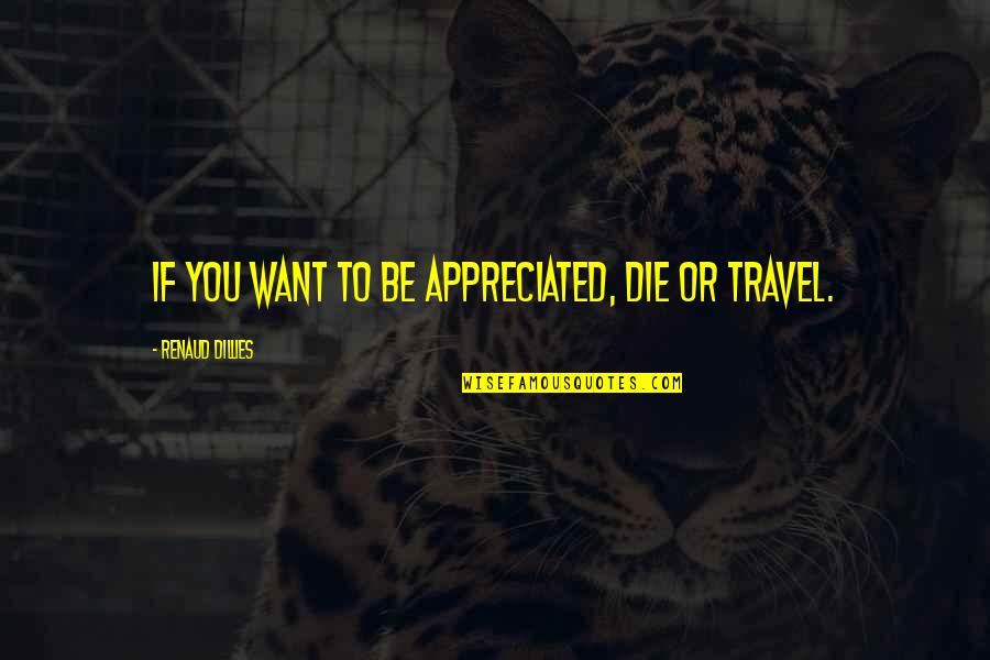 Renaud's Quotes By Renaud Dillies: If you want to be appreciated, die or