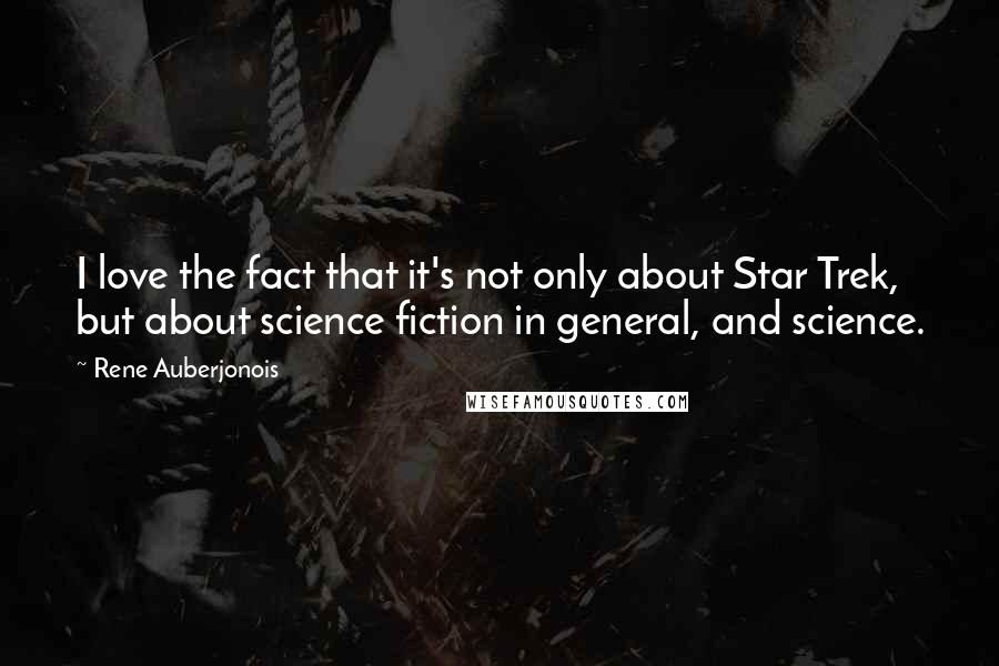 Rene Auberjonois quotes: I love the fact that it's not only about Star Trek, but about science fiction in general, and science.
