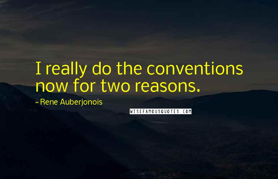 Rene Auberjonois quotes: I really do the conventions now for two reasons.