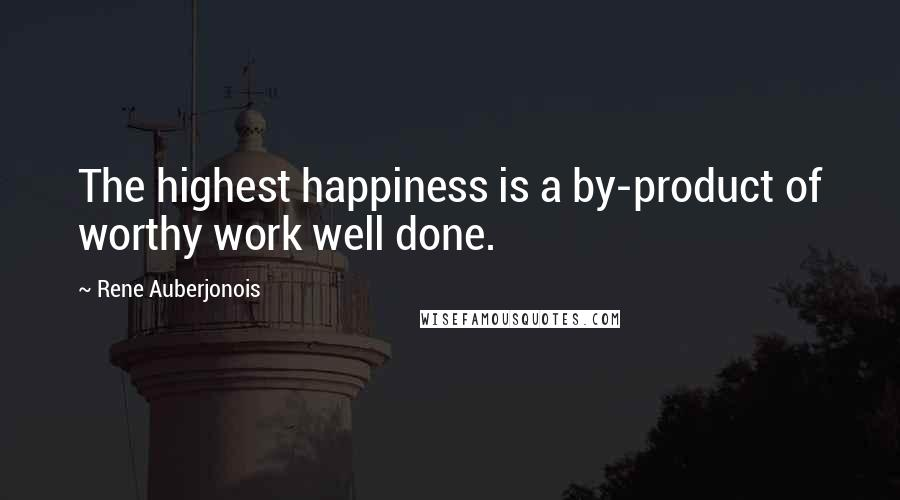 Rene Auberjonois quotes: The highest happiness is a by-product of worthy work well done.