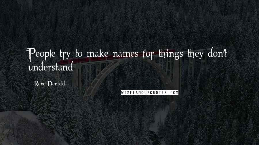 Rene Denfeld quotes: People try to make names for things they don't understand