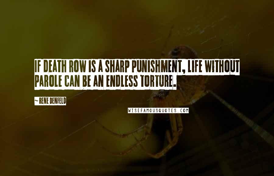 Rene Denfeld quotes: If death row is a sharp punishment, life without parole can be an endless torture.