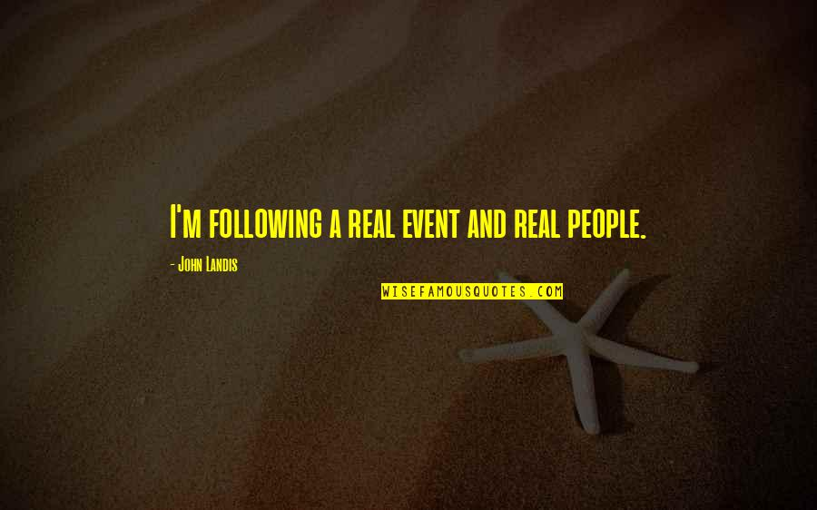 Rene Robert Cavelier Quotes By John Landis: I'm following a real event and real people.