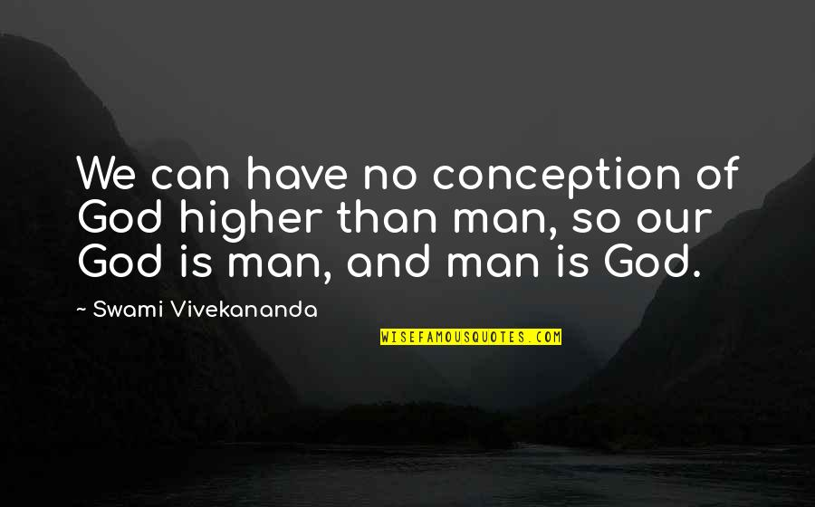 Rene Robert Cavelier Quotes By Swami Vivekananda: We can have no conception of God higher