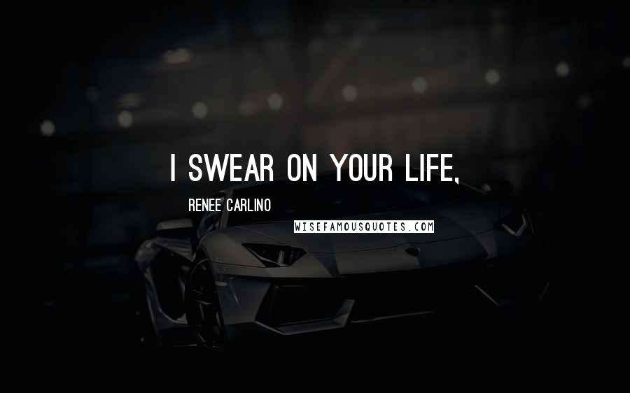 Renee Carlino quotes: I swear on your life,