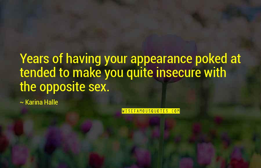 Renegades X Ambassadors Quotes By Karina Halle: Years of having your appearance poked at tended