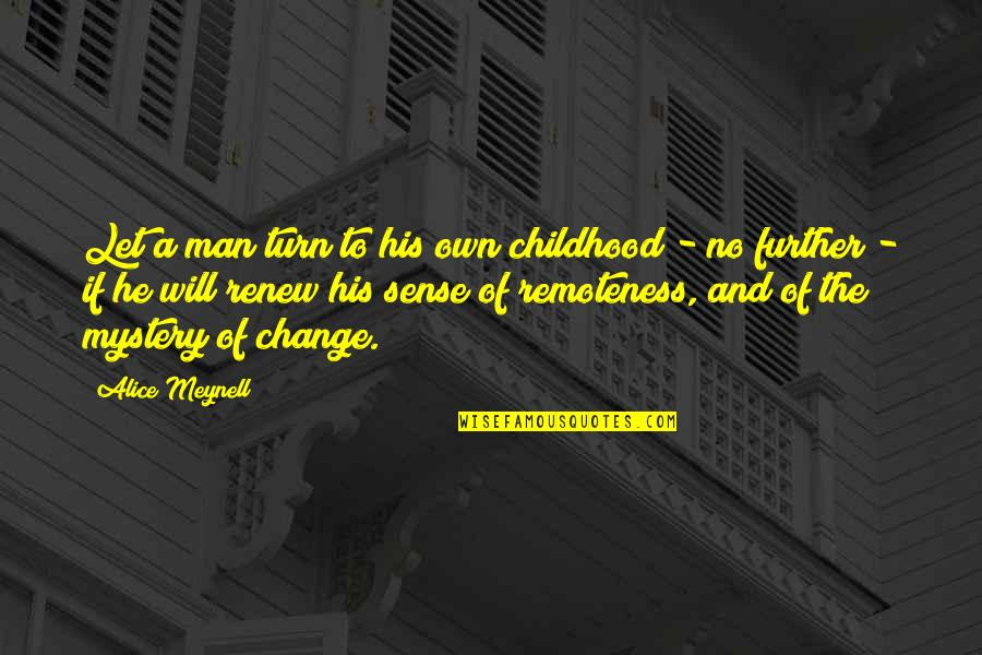 Renew Quotes By Alice Meynell: Let a man turn to his own childhood