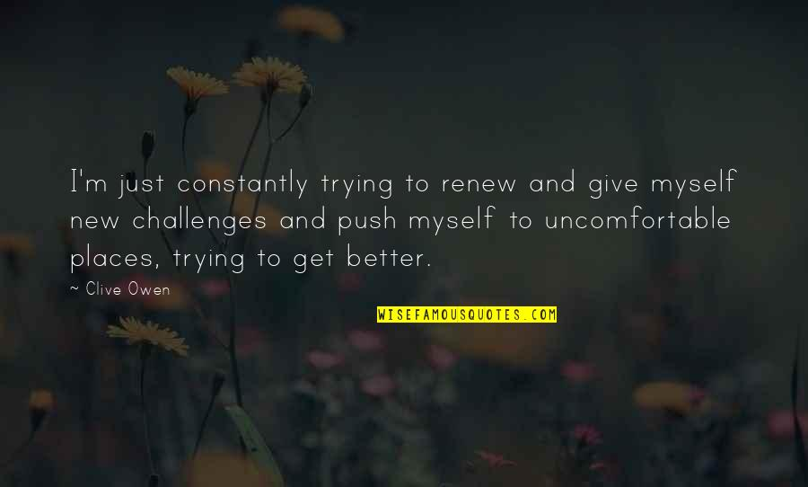Renew Quotes By Clive Owen: I'm just constantly trying to renew and give