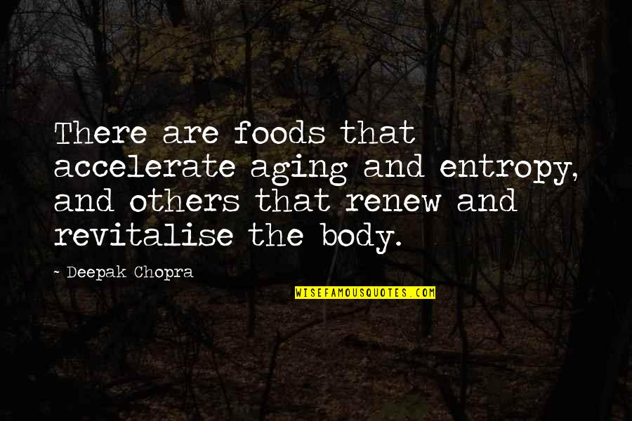 Renew Quotes By Deepak Chopra: There are foods that accelerate aging and entropy,
