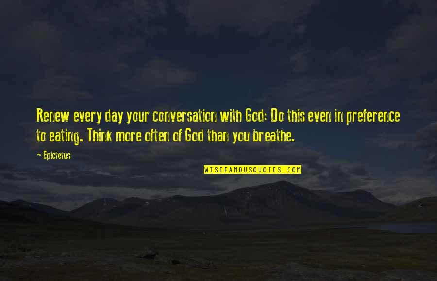 Renew Quotes By Epictetus: Renew every day your conversation with God: Do