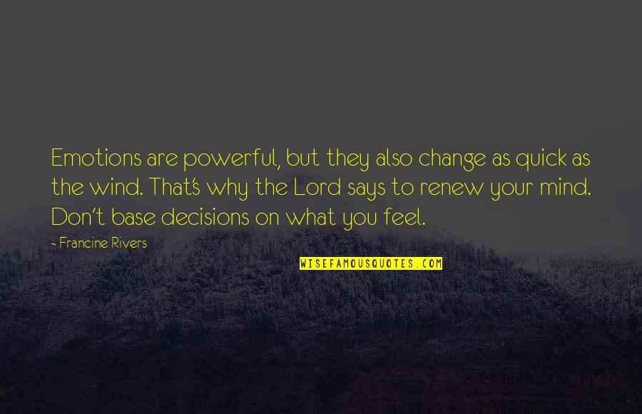 Renew Quotes By Francine Rivers: Emotions are powerful, but they also change as