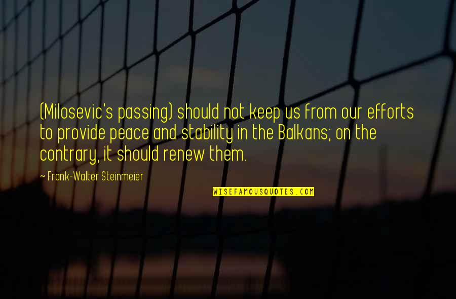 Renew Quotes By Frank-Walter Steinmeier: (Milosevic's passing) should not keep us from our