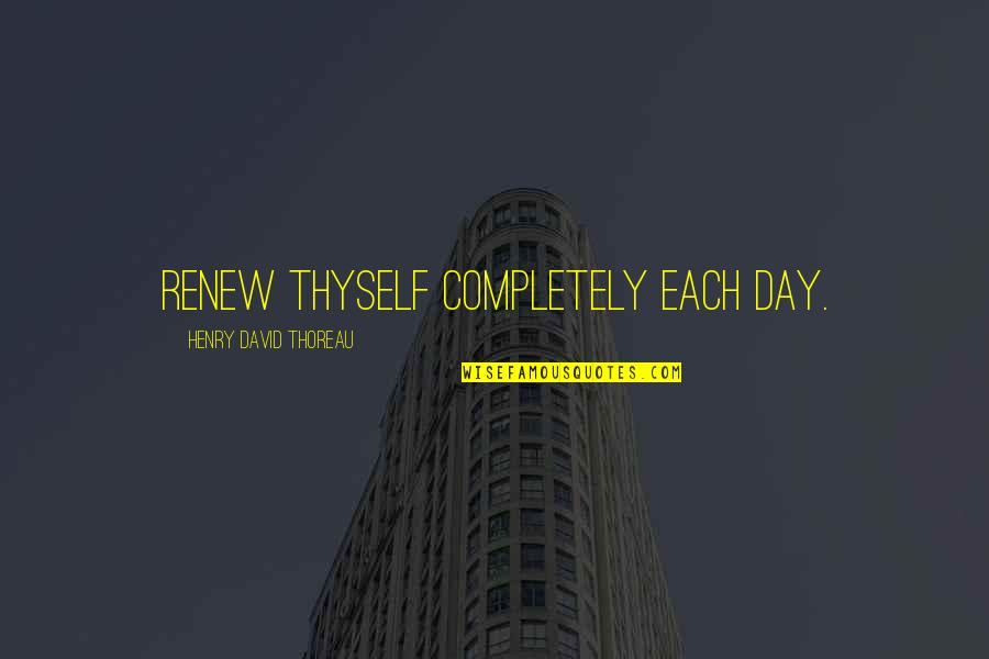 Renew Quotes By Henry David Thoreau: Renew thyself completely each day.