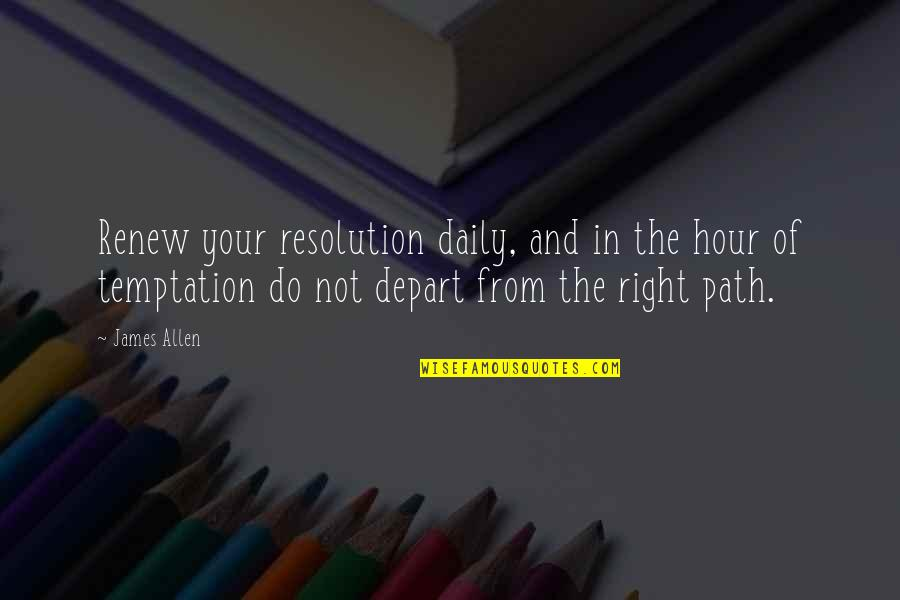 Renew Quotes By James Allen: Renew your resolution daily, and in the hour