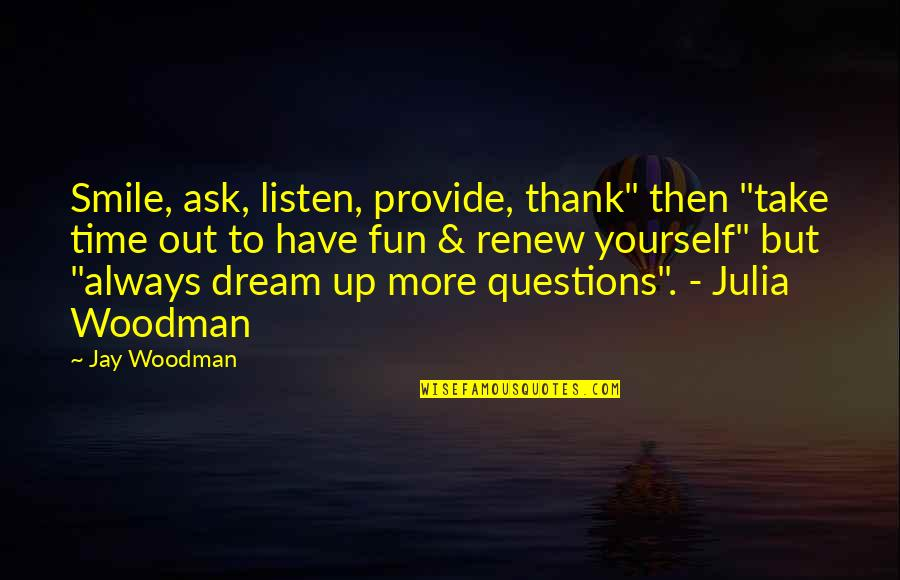 "Renew Quotes By Jay Woodman: Smile, ask, listen, provide, thank"" then ""take time"