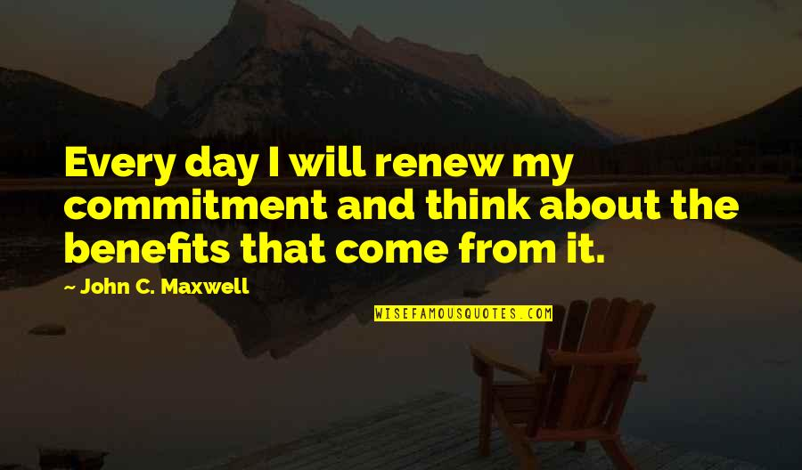 Renew Quotes By John C. Maxwell: Every day I will renew my commitment and