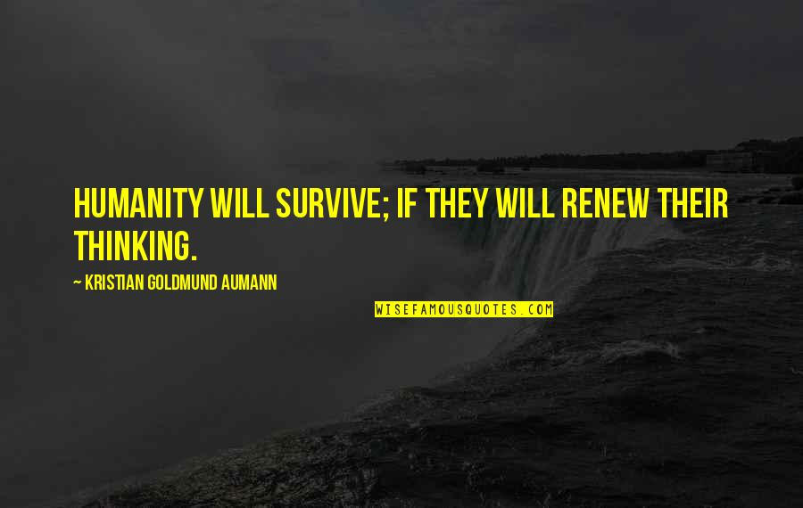 Renew Quotes By Kristian Goldmund Aumann: Humanity will survive; if they will renew their