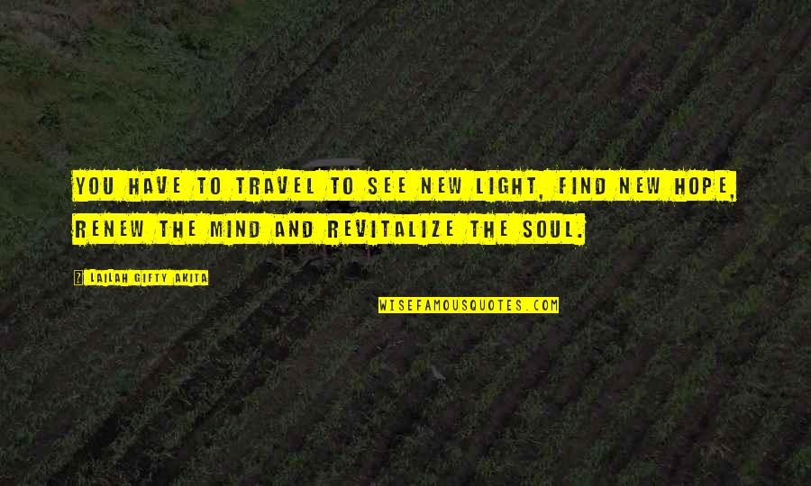 Renew Quotes By Lailah Gifty Akita: You have to travel to see new light,