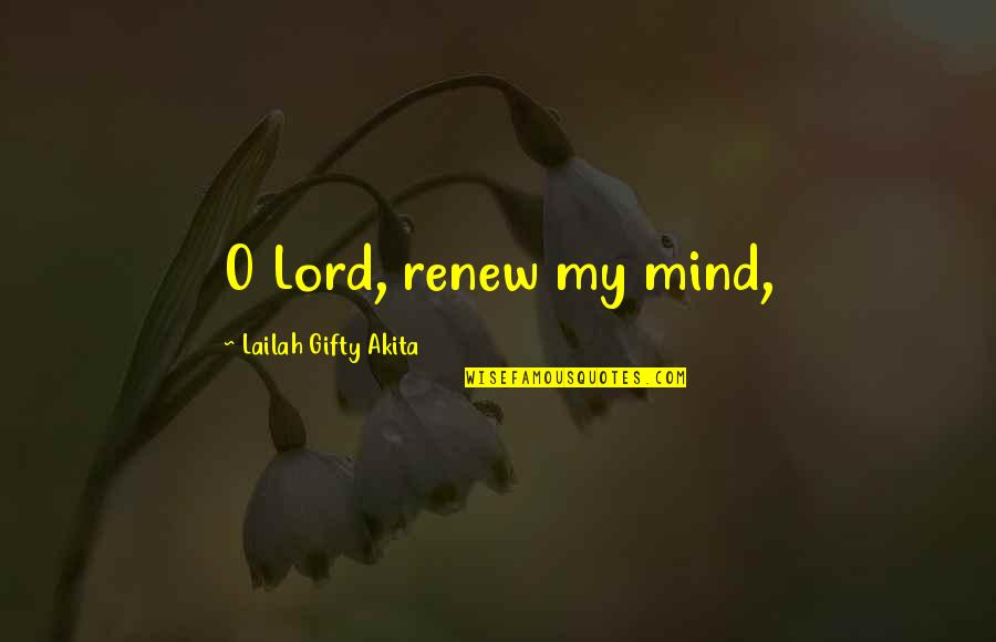 Renew Quotes By Lailah Gifty Akita: O Lord, renew my mind,