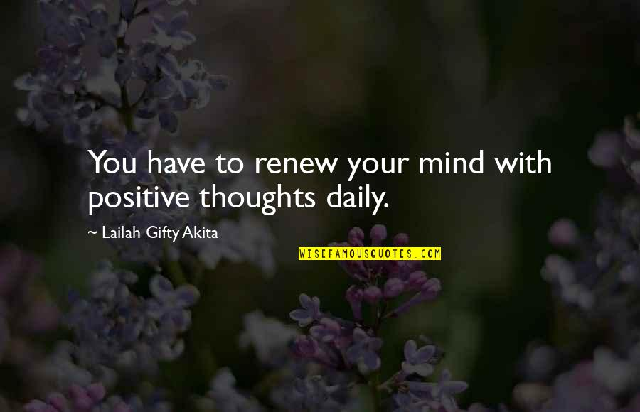 Renew Quotes By Lailah Gifty Akita: You have to renew your mind with positive