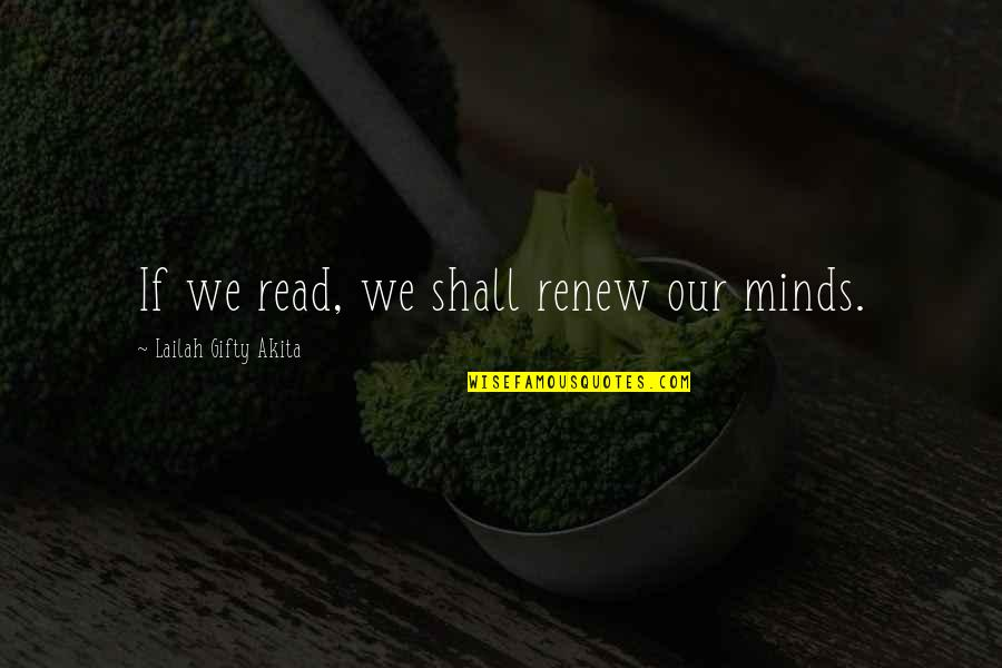 Renew Quotes By Lailah Gifty Akita: If we read, we shall renew our minds.