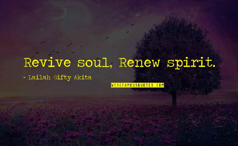 Renew Quotes By Lailah Gifty Akita: Revive soul, Renew spirit.