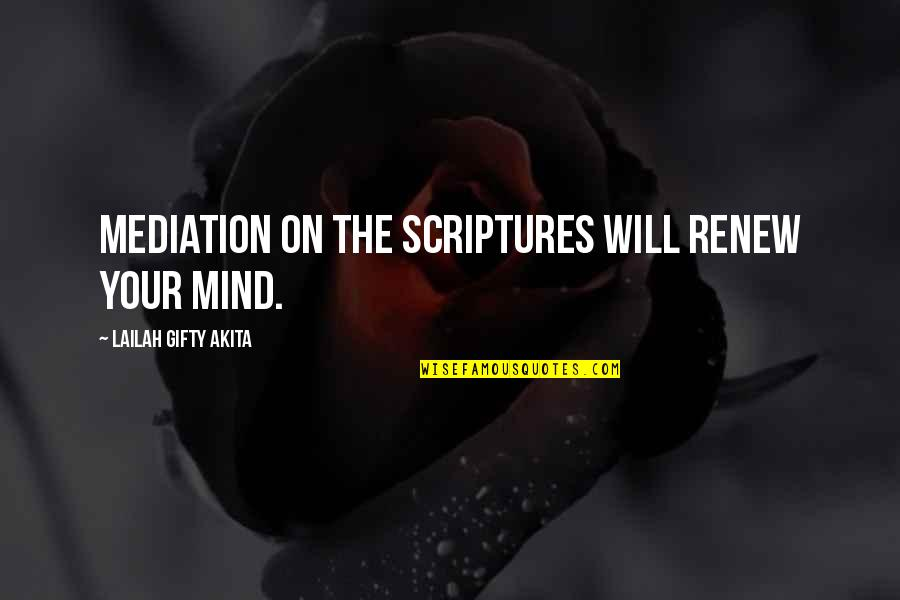 Renew Quotes By Lailah Gifty Akita: Mediation on the Scriptures will renew your mind.