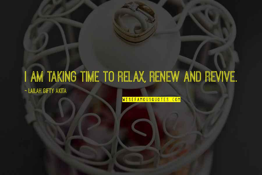 Renew Quotes By Lailah Gifty Akita: I am taking time to relax, renew and