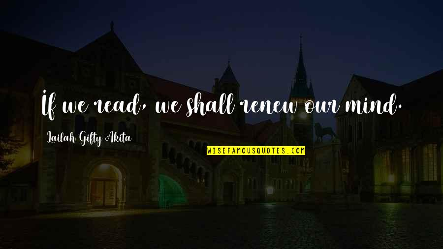 Renew Quotes By Lailah Gifty Akita: If we read, we shall renew our mind.